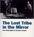 Cover image for The Lost Tribe in the Mirror: Four Playwrights of Northern Ireland (hardback) by Philip Johnston