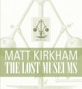 Cover image for The Lost Museums by Matt Kirkham