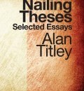 Cover image for Nailing Theses: The Selected Essays by Alan Titley